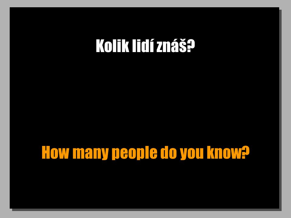 Kolik lidí znáš How many people do you know