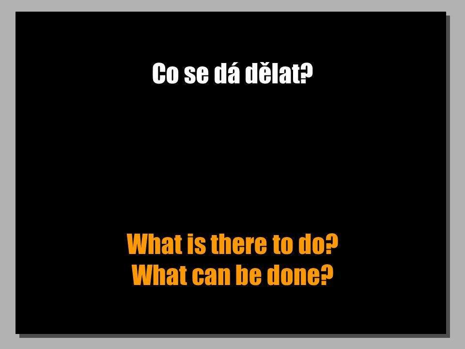 Co se dá dělat What is there to do What can be done