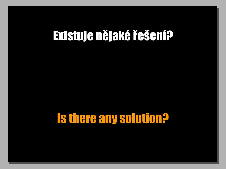 Existuje nějaké řešení Is there any solution