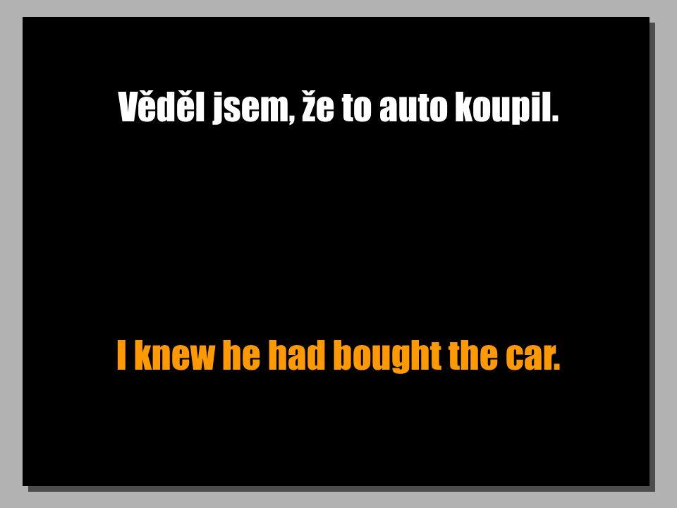 Věděl jsem, že to auto koupil. I knew he had bought the car.