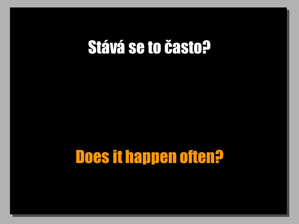 Stává se to často Does it happen often
