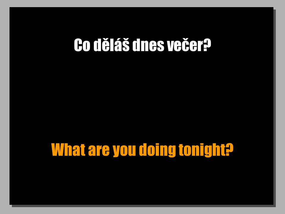 Co děláš dnes večer What are you doing tonight