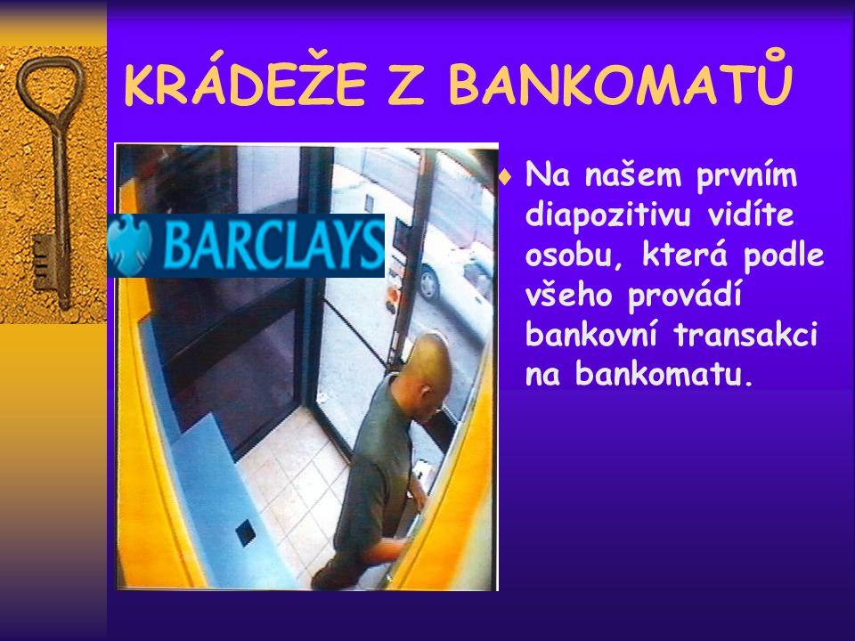 KRÁDEŽE Z BANKOMATŮ  Na našem prvním diapozitivu vidíte osobu, která podle všeho provádí bankovní transakci na bankomatu.