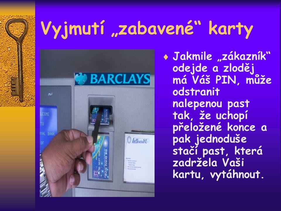 """Vyjmutí """"zabavené karty  Jakmile """"zákazník odejde a zloděj má Váš PIN, může odstranit nalepenou past tak, že uchopí přeložené konce a pak jednoduše stačí past, která zadržela Vaši kartu, vytáhnout."""
