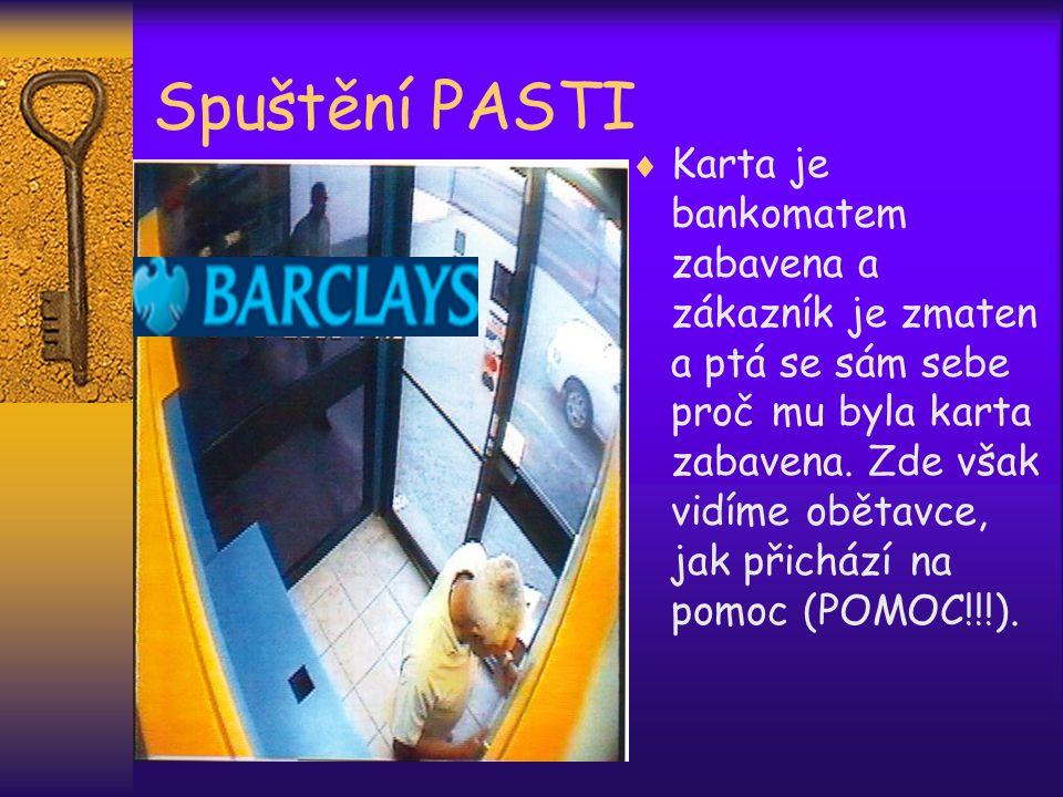 Spuštění PASTI  Karta je bankomatem zabavena a zákazník je zmaten a ptá se sám sebe proč mu byla karta zabavena.