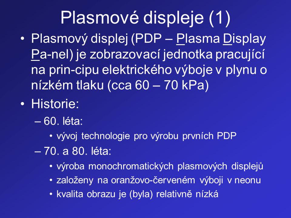 Plasmové displeje (1) •Plasmový displej (PDP – Plasma Display Pa-nel) je zobrazovací jednotka pracující na prin-cipu elektrického výboje v plynu o níz
