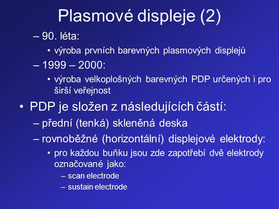 Plasmové displeje (3) –izolační vrstva oddělující jednotlivé displejové elektrody –vrstva MgO: •chrání izolační vrstvu před bombardováním ionty •posiluje generování sekundárních elektronů –obrazové buňky: •každá buňka má na své spodní a na svých bočních stranách nanesenu vrstvu příslušného luminoforu •jeden pixel je pak tvořen třemi buňkami s luminofory odpovídajícími základním barvám (Red, Green, Blue) •jednotlivé buňky jsou vyplněny inertním plynem, popř.
