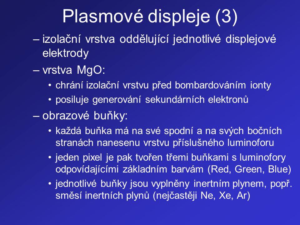 Plasmové displeje (3) –izolační vrstva oddělující jednotlivé displejové elektrody –vrstva MgO: •chrání izolační vrstvu před bombardováním ionty •posil