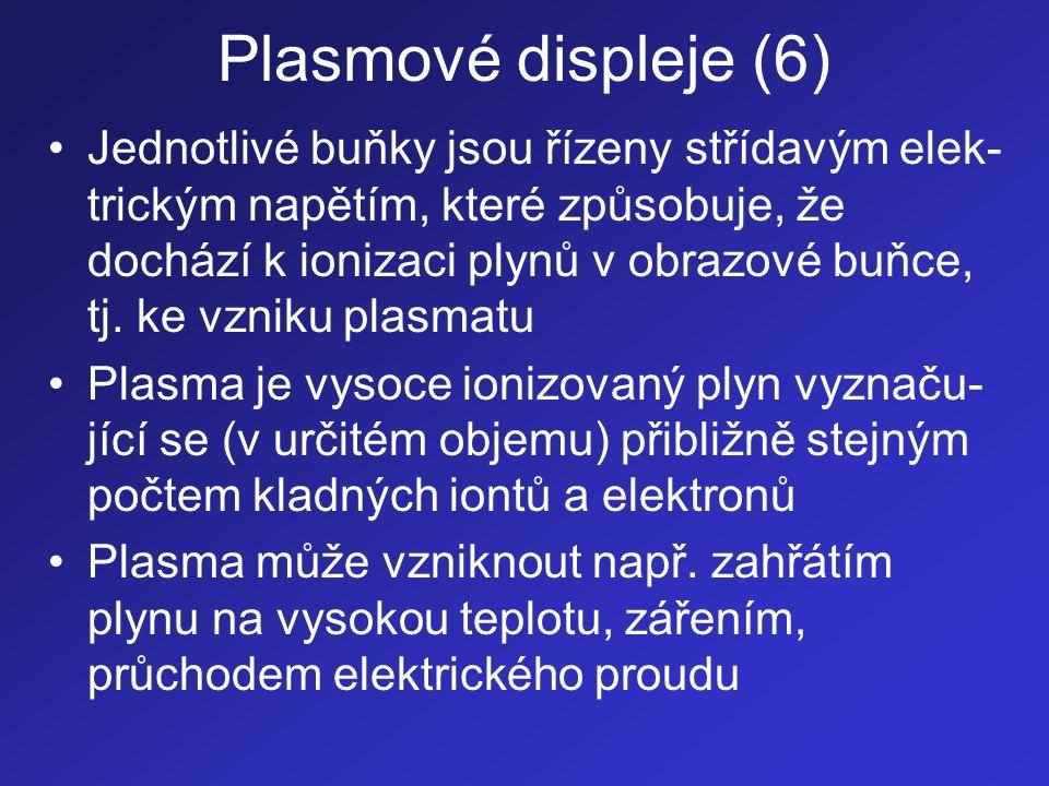 Plasmové displeje (6) •Jednotlivé buňky jsou řízeny střídavým elek- trickým napětím, které způsobuje, že dochází k ionizaci plynů v obrazové buňce, tj