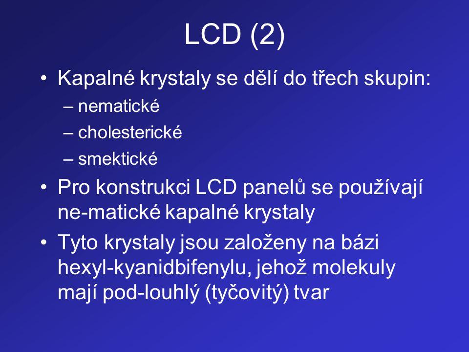 LCD (2) •Kapalné krystaly se dělí do třech skupin: –nematické –cholesterické –smektické •Pro konstrukci LCD panelů se používají ne-matické kapalné kry