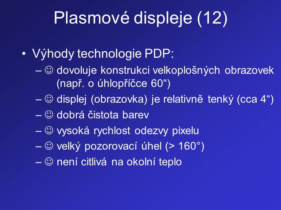 """Plasmové displeje (12) •Výhody technologie PDP: –  dovoluje konstrukci velkoplošných obrazovek (např. o úhlopříčce 60"""") –  displej (obrazovka) je re"""