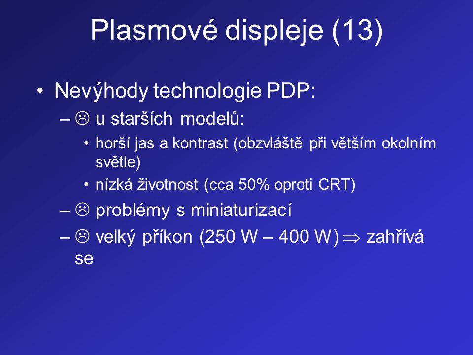Plasmové displeje (13) •Nevýhody technologie PDP: –  u starších modelů: •horší jas a kontrast (obzvláště při větším okolním světle) •nízká životnost