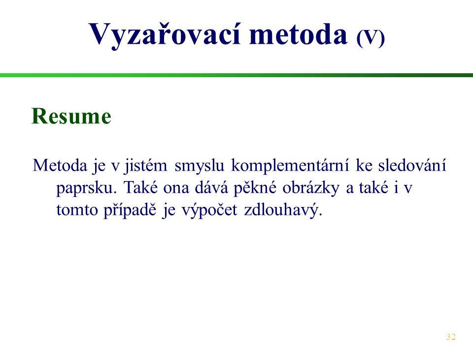 32 Vyzařovací metoda (V) Resume Metoda je v jistém smyslu komplementární ke sledování paprsku. Také ona dává pěkné obrázky a také i v tomto případě je