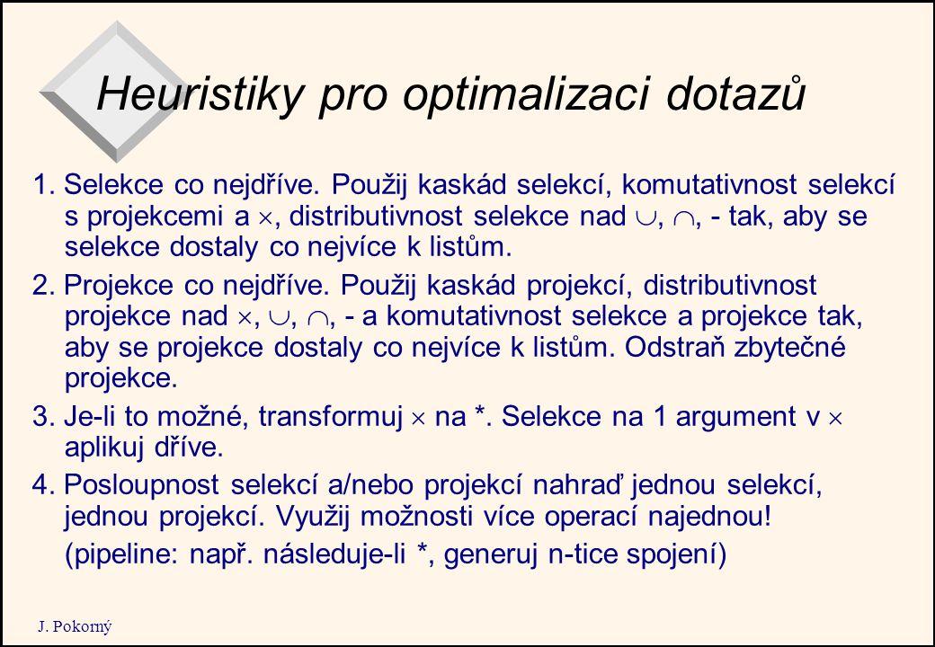 J. Pokorný Heuristiky pro optimalizaci dotazů 1. Selekce co nejdříve.