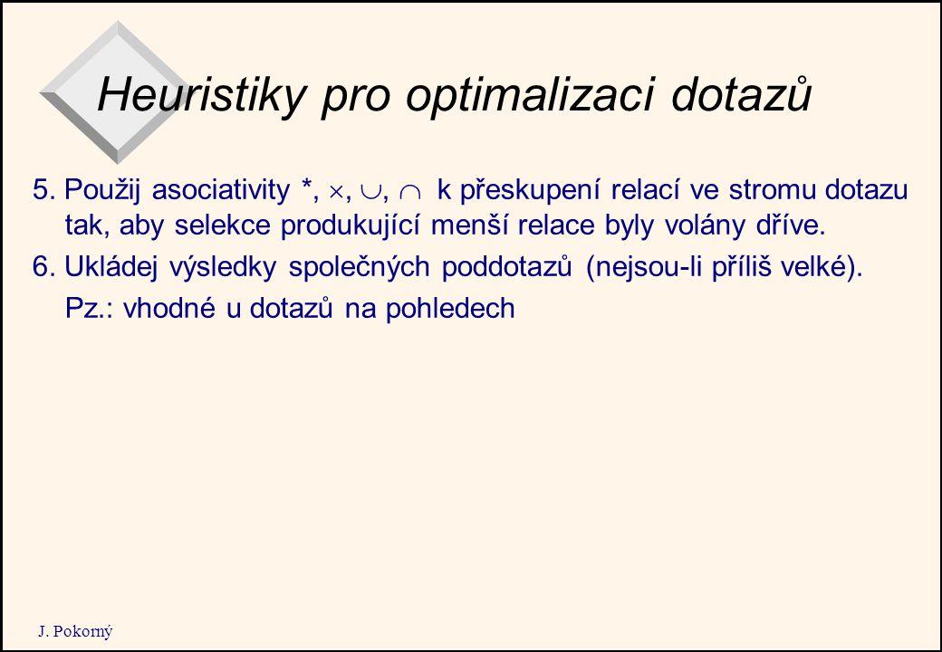 J. Pokorný Heuristiky pro optimalizaci dotazů 5.