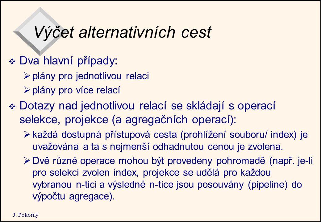 J. Pokorný Výčet alternativních cest  Dva hlavní případy:  plány pro jednotlivou relaci  plány pro více relací  Dotazy nad jednotlivou relací se s