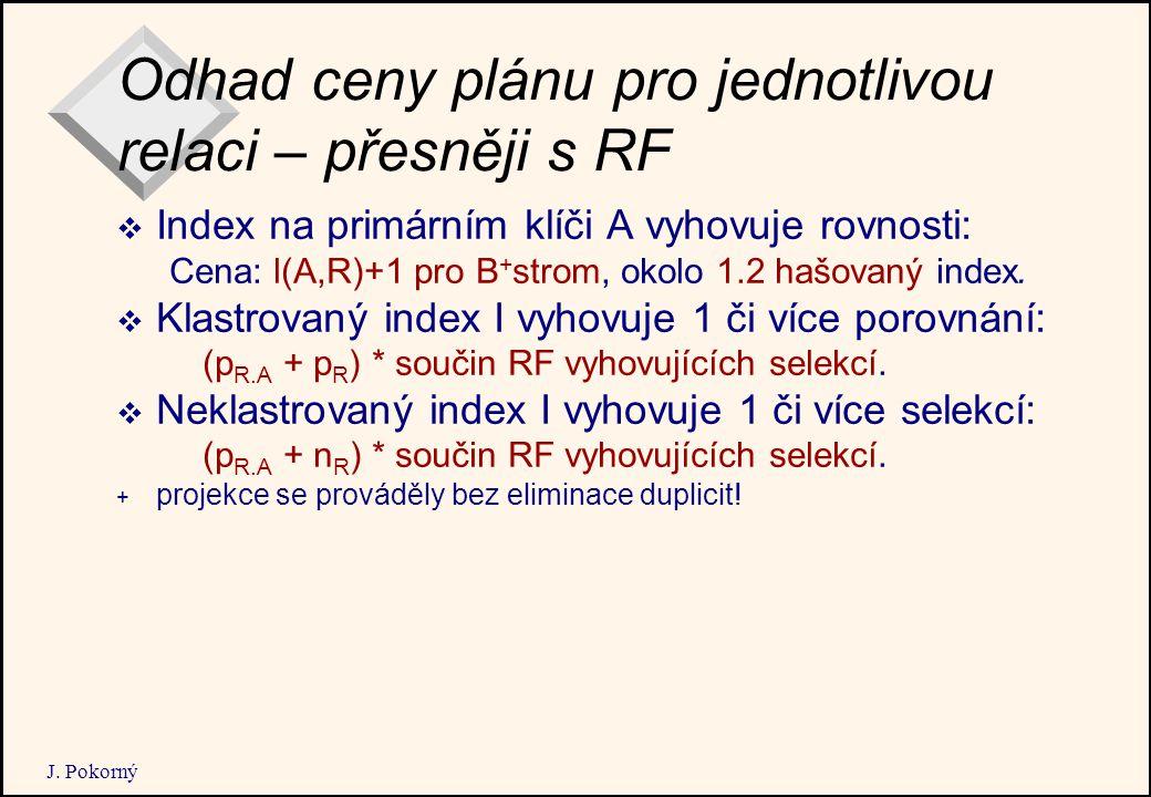 J. Pokorný Odhad ceny plánu pro jednotlivou relaci – přesněji s RF  Index na primárním klíči A vyhovuje rovnosti: Cena: l(A,R)+1 pro B + strom, okolo