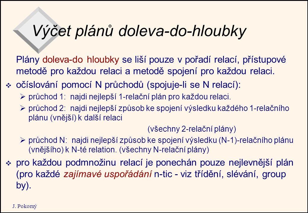 J. Pokorný Výčet plánů doleva-do-hloubky Plány doleva-do hloubky se liší pouze v pořadí relací, přístupové metodě pro každou relaci a metodě spojení p