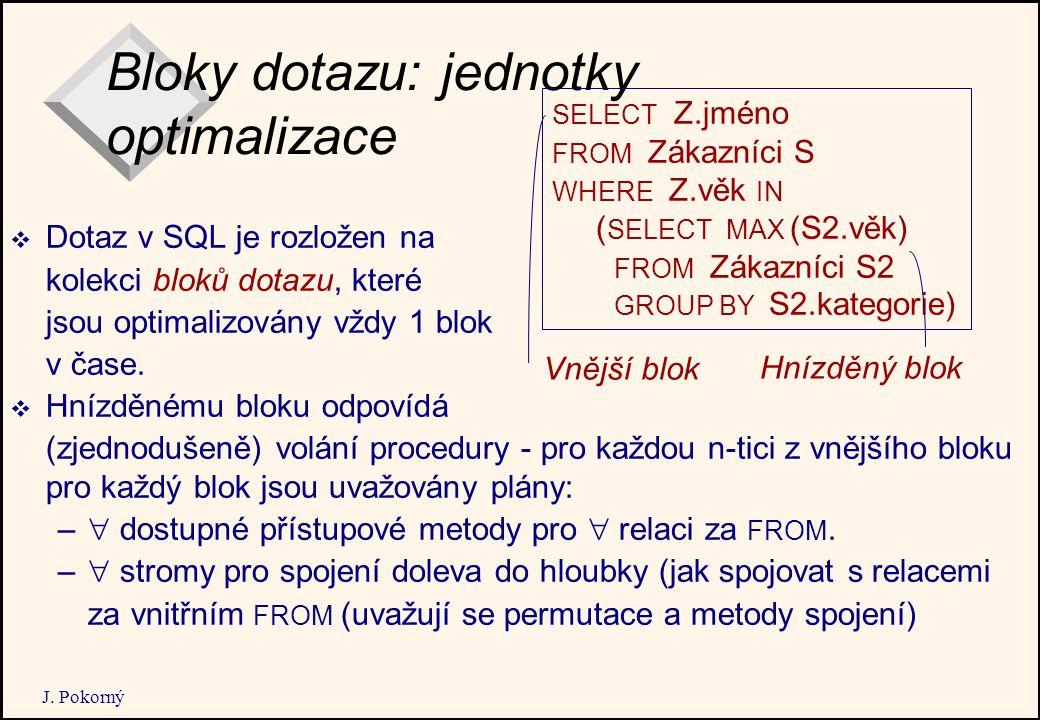 J. Pokorný Bloky dotazu: jednotky optimalizace  Dotaz v SQL je rozložen na kolekci bloků dotazu, které jsou optimalizovány vždy 1 blok v čase.  Hníz
