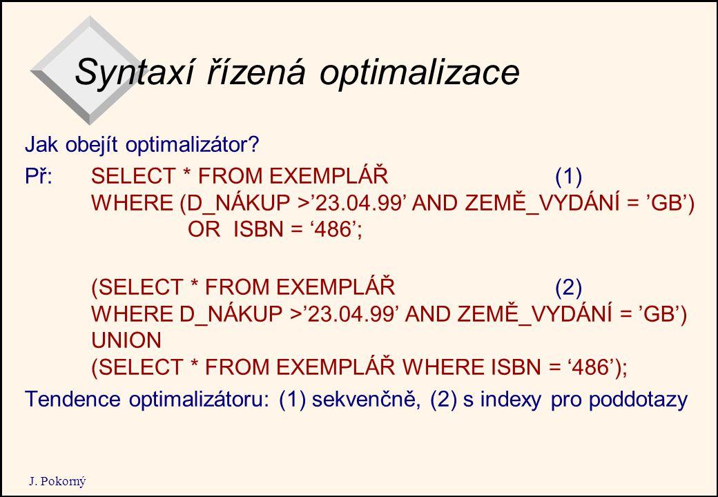 J. Pokorný Syntaxí řízená optimalizace Jak obejít optimalizátor.