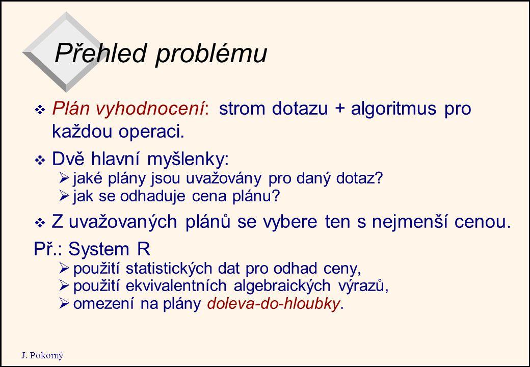 J. Pokorný Přehled problému  Plán vyhodnocení: strom dotazu + algoritmus pro každou operaci.