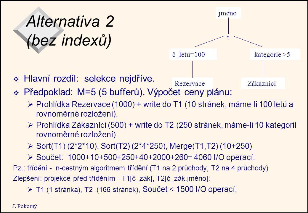 J. Pokorný Alternativa 2 (bez indexů)  Hlavní rozdíl: selekce nejdříve.