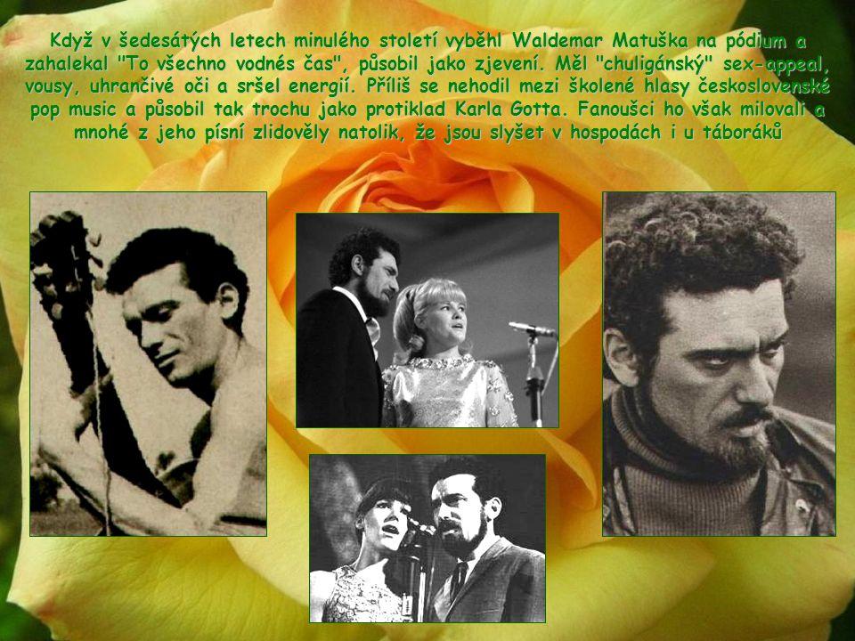 Když v šedesátých letech minulého století vyběhl Waldemar Matuška na pódium a zahalekal To všechno vodnés čas , působil jako zjevení.