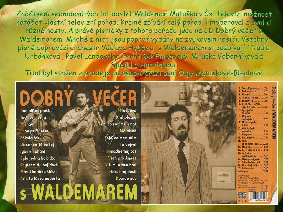 Začátkem sedmdesátých let dostal Waldemar Matuška v Čs.