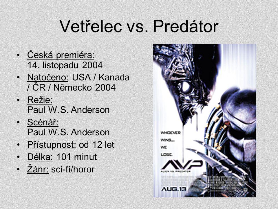 Vetřelec vs. Predátor •Česká premiéra: 14. listopadu 2004 •Natočeno: USA / Kanada / ČR / Německo 2004 •Režie: Paul W.S. Anderson •Scénář: Paul W.S. An
