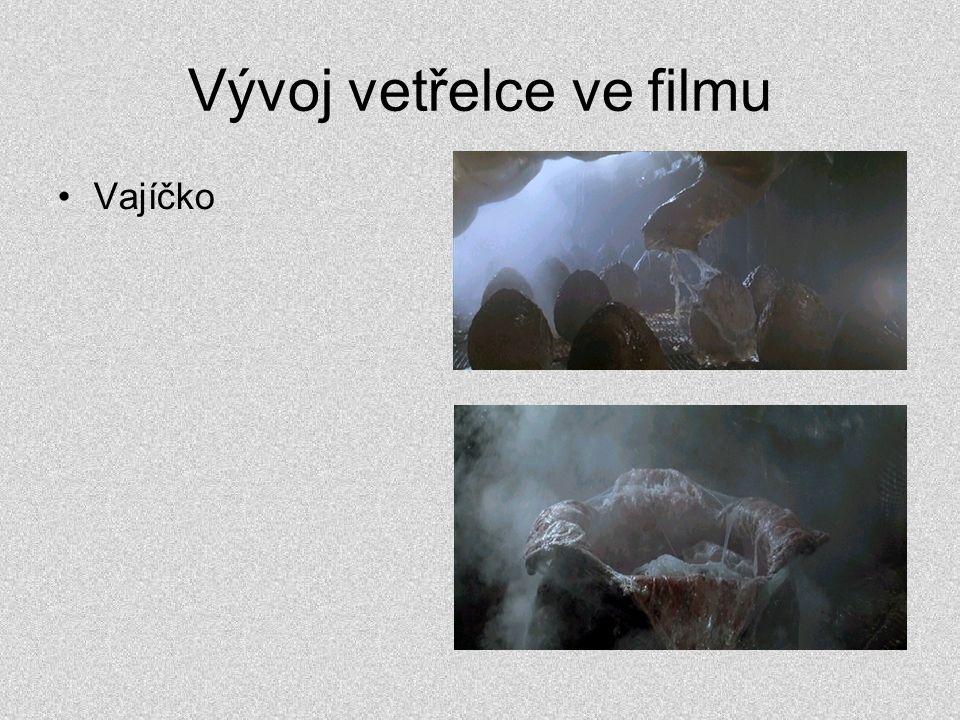 Vývoj vetřelce ve filmu •Vajíčko •Facehuger