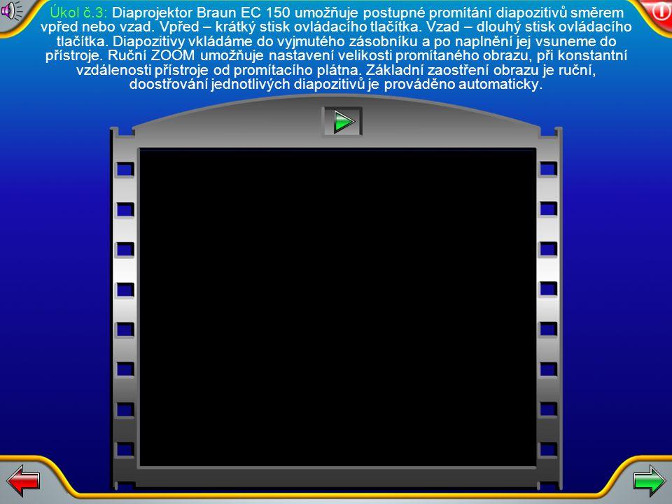 Úkol č. 2: Promítání diaprojektorem Medirex h na bílou zeď nebo projekční plátno se dvěma odrazivými plochami. Nasazování měničů a vkládání diapozitiv