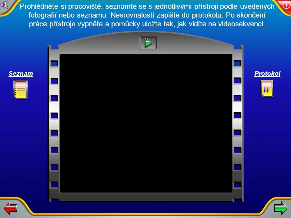 Úkoly 1. Před zahájením cvičení převezměte pracoviště podle uvedeného seznamu přístrojů a příslušenství a zjištěné rozdíly ohlaste vyučujícímu. 2. Pro