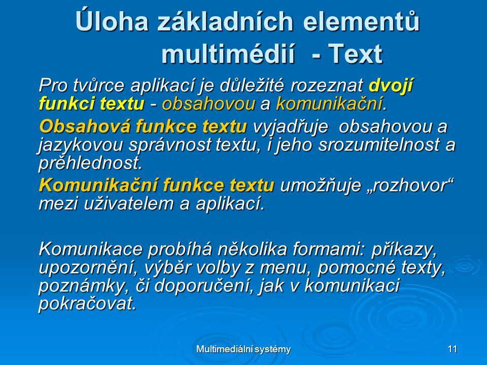 Multimediální systémy 11 Úloha základních elementů multimédií - Text Pro tvůrce aplikací je důležité rozeznat dvojí funkci textu - obsahovou a komunikační.
