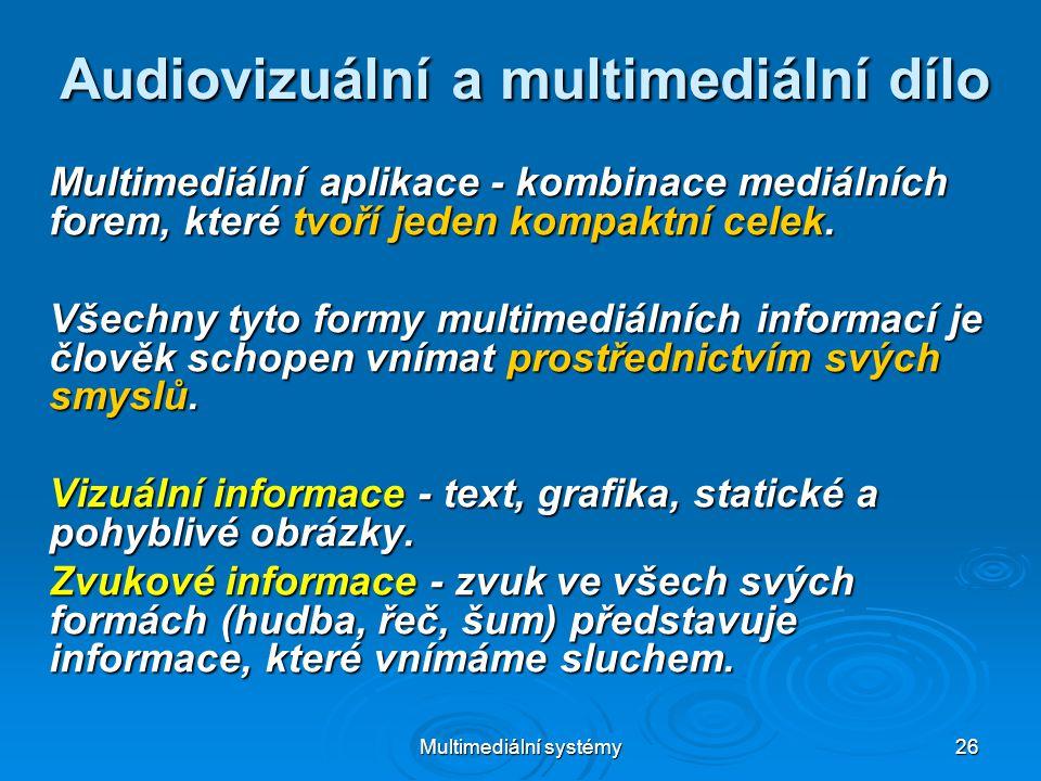 Multimediální systémy 26 Audiovizuální a multimediální dílo Multimediální aplikace - kombinace mediálních forem, které tvoří jeden kompaktní celek.