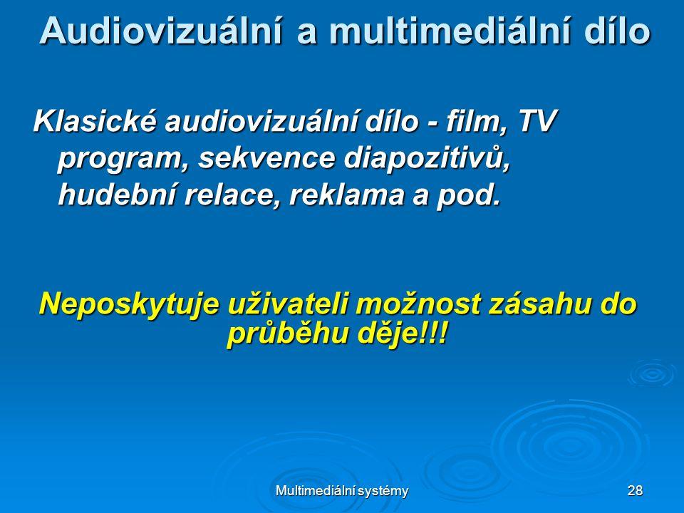 Multimediální systémy 28 Audiovizuální a multimediální dílo Klasické audiovizuální dílo - film, TV program, sekvence diapozitivů, program, sekvence diapozitivů, hudební relace, reklama a pod.