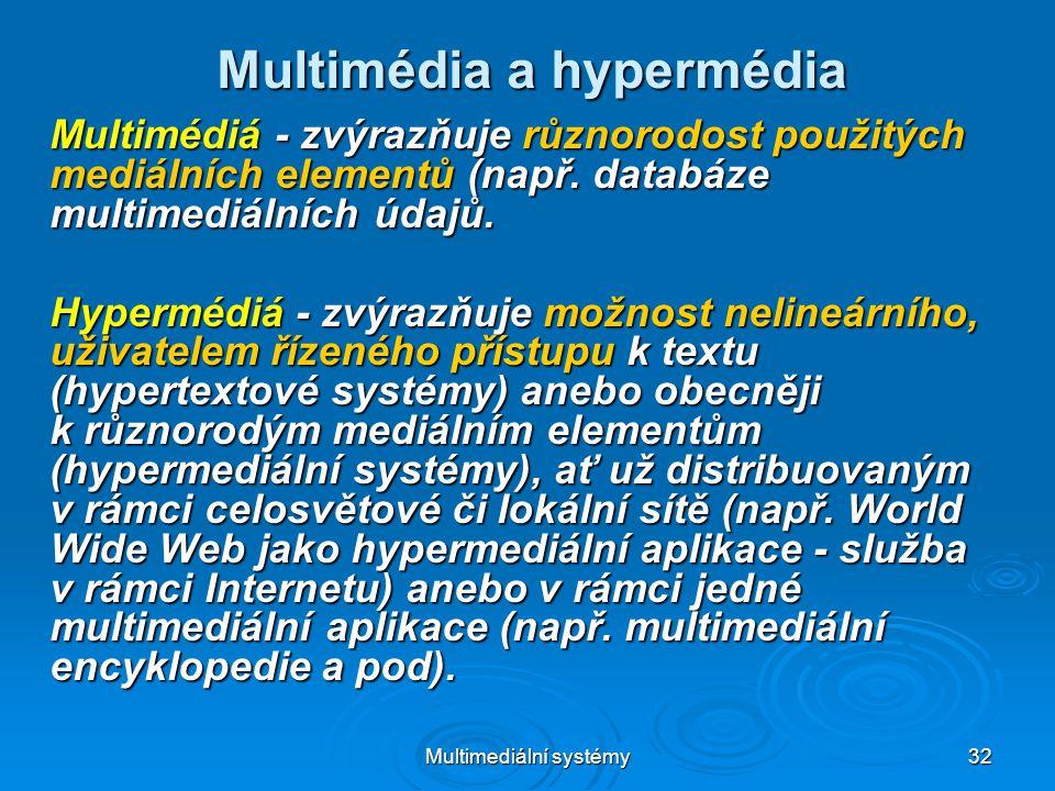Multimediální systémy 32 Multimédia a hypermédia Multimédiá - zvýrazňuje různorodost použitých mediálních elementů (např.