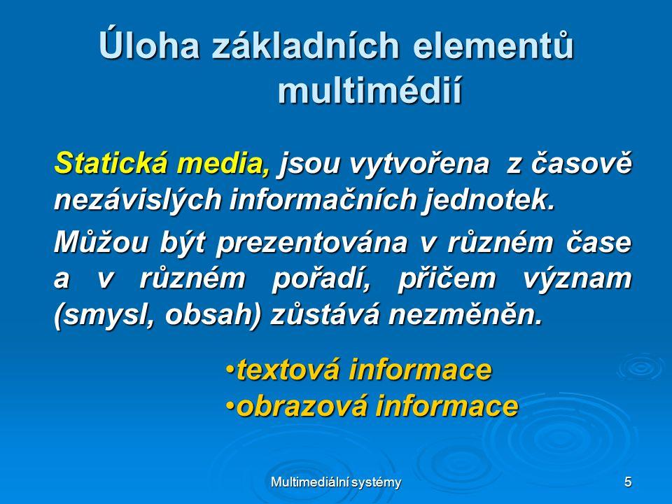 Multimediální systémy 6 Úloha základních elementů multimédií U dynamických medií prezentace vyžaduje plynulé přehrávání v čase.
