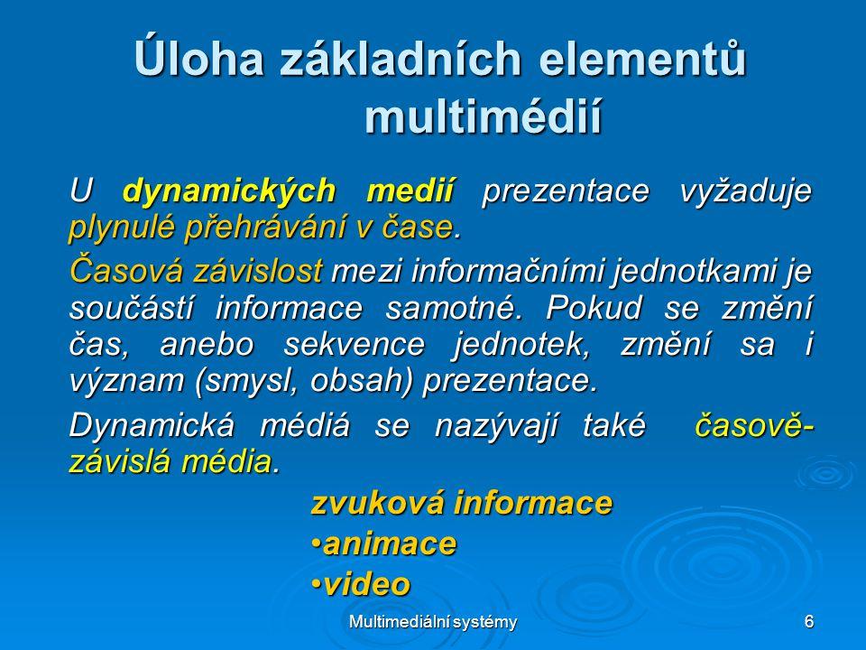 Multimediální systémy 7 Úloha základních elementů multimédií Časová závislos t Mediáln í elementy Up ř esn ění Statick á Text Písmo, čísla, speciální znaky, řídící znaky vytvořené v textovém editoru.
