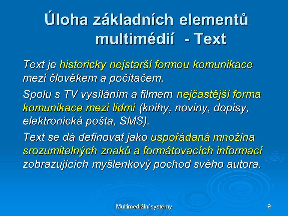 Multimediální systémy 10 Úloha základních elementů multimédií - Text Text, resp.