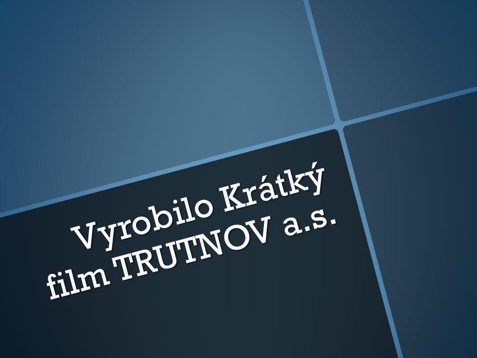Vyrobilo Krátký film TRUTNOV a.s.