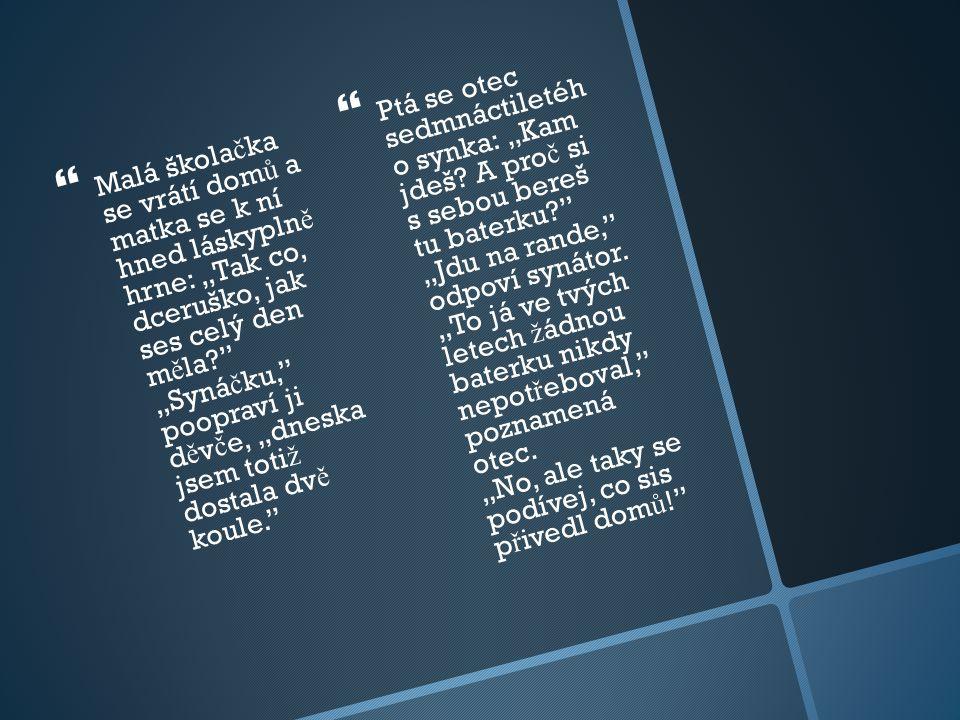 """  Malá škola č ka se vrátí dom ů a matka se k ní hned láskypln ě hrne: """"Tak co, dceruško, jak ses celý den m ě la?"""" """"Syná č ku,"""" poopraví ji d ě v č"""