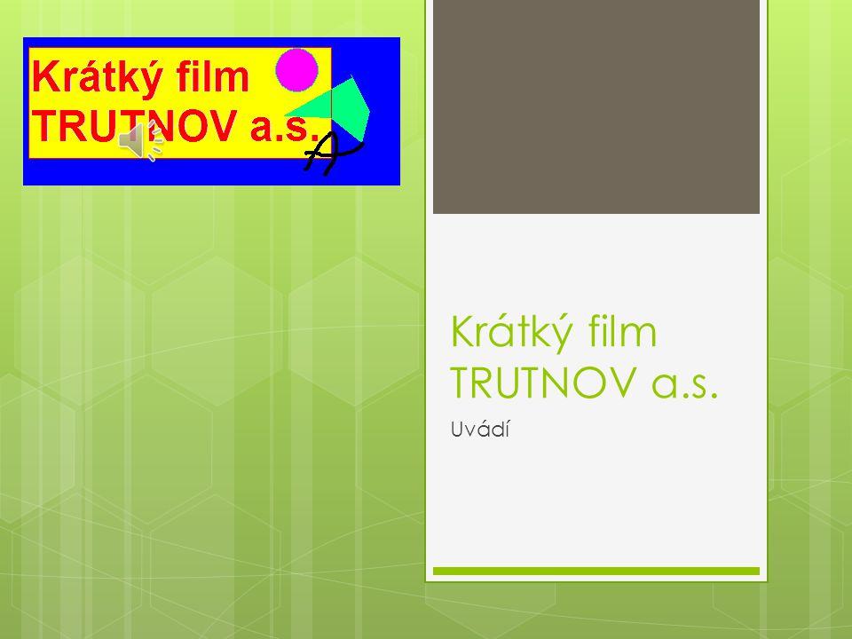 Krátký film TRUTNOV a.s. Uvádí