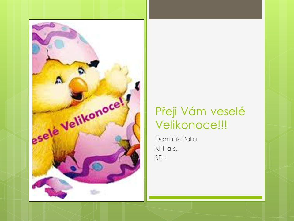 Přeji Vám veselé Velikonoce!!! Dominik Palla KFT a.s. SE=