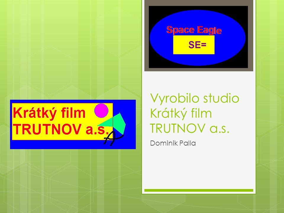 Vyrobilo studio Krátký film TRUTNOV a.s. Dominik Palla