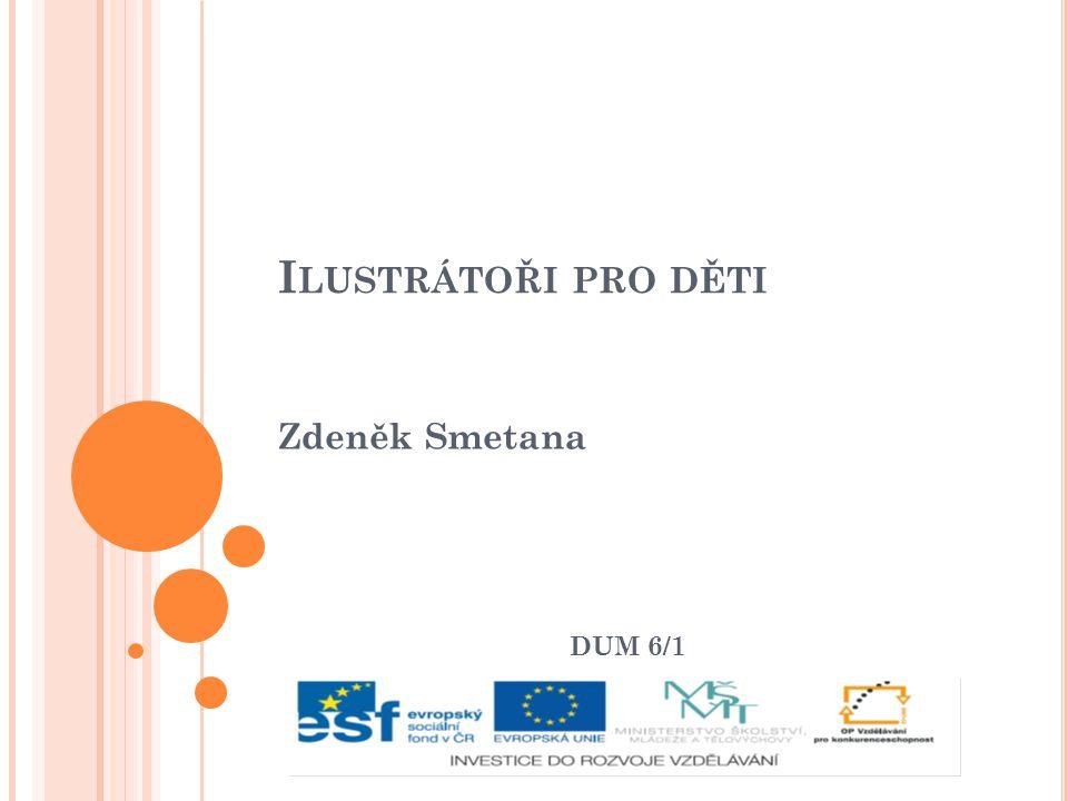 I LUSTRÁTOŘI PRO DĚTI Zdeněk Smetana DUM 6/1