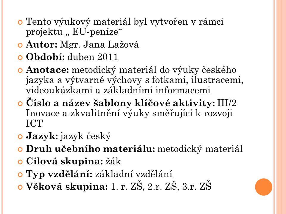"""Tento výukový materiál byl vytvořen v rámci projektu """" EU-peníze"""" Autor: Mgr. Jana Lažová Období: duben 2011 Anotace: metodický materiál do výuky česk"""
