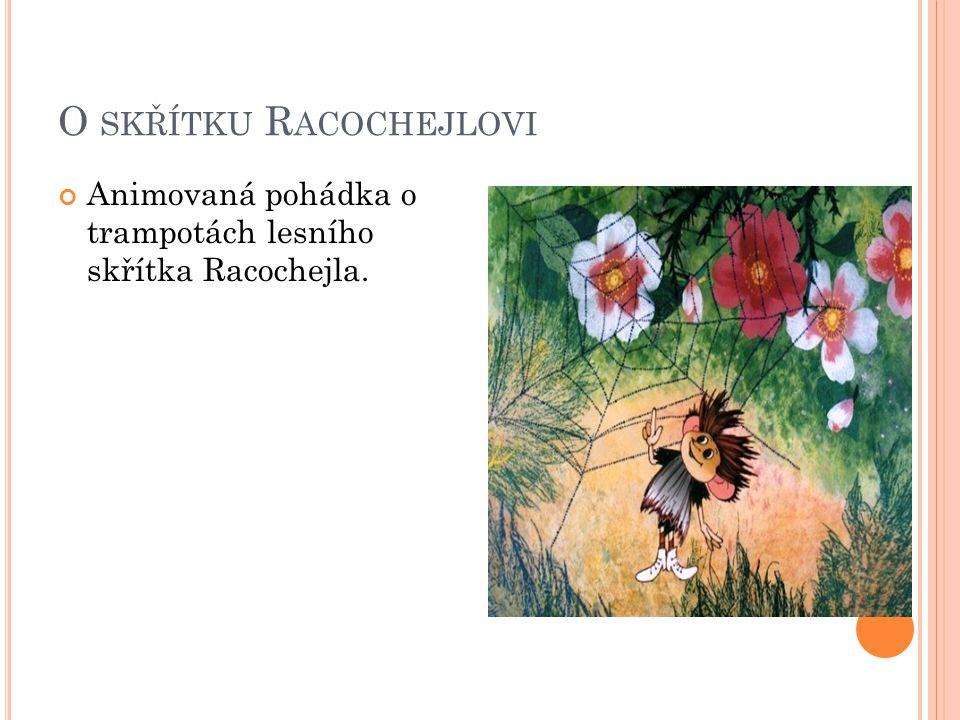 O SKŘÍTKU R ACOCHEJLOVI Animovaná pohádka o trampotách lesního skřítka Racochejla.