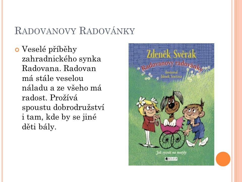 O DKAZY http://www.fdb.cz/lidi/21808-zdenek-smetana.html http://www.fdb.cz/film/54409-o-skritku-racochejlovi.html http://www.fdb.cz/film/17671-radovanovy-radovanky.html http://www.fdb.cz/film/10965-kubula-a-kuba-kubikula.html http://www.fdb.cz/film/11828-mala-carodejnice.html http://www.fdb.cz/film/17693-rakosnicek-a-povetri.html http://www.fdb.cz/film/20313-staflik-a-spagetka.html http://www.youtube.com/watch?v=cn3th-PvDuA http://www.youtube.com/watch?v=INZtcs3-QT0 http://www.youtube.com/watch?v=dMWU9KslwPI&playnex t=1&list=PLFE18ABFAB5A12ADB http://www.youtube.com/watch?v=zcP-oVK57ns http://www.youtube.com/watch?v=z6VGOa1YR0U&playnex t=1&list=PL0B04B9514597FBA6