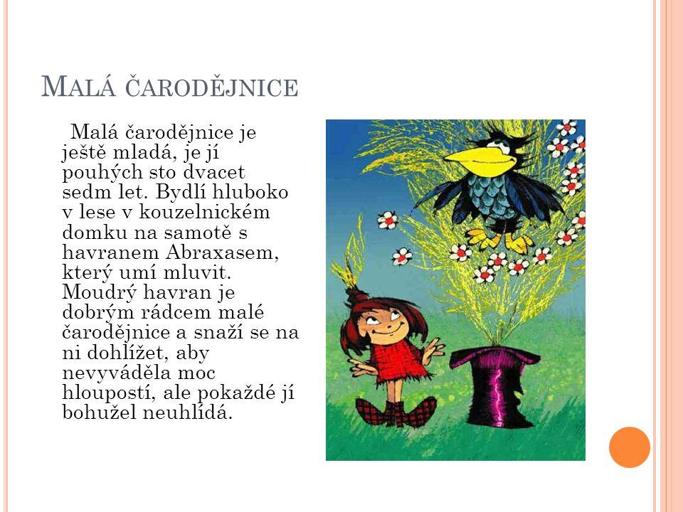 M ALÁ ČARODĚJNICE Malá čarodějnice je ještě mladá, je jí pouhých sto dvacet sedm let. Bydlí hluboko v lese v kouzelnickém domku na samotě s havranem A