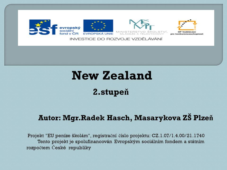 2.stupe ň Autor: Mgr.Radek Hasch, Masarykova ZŠ Plze ň New Zealand Projekt EU peníze školám , registra č ní č íslo projektu: CZ.1.07/1.4.00/21.1740 Tento projekt je spolufinancován Evropským sociálním fondem a státním rozpo č tem Č eské republiky
